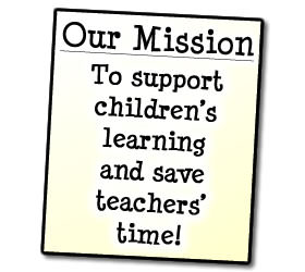 Our Mission: To support children's learning and save teachers' time!