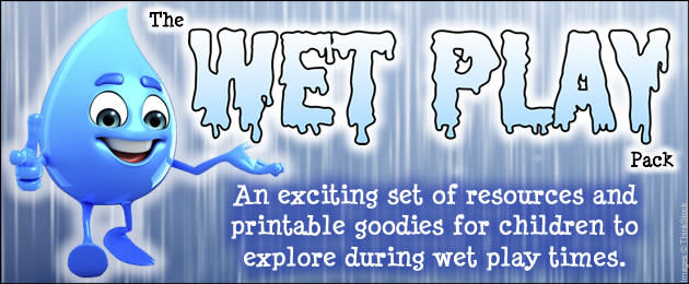 The Wet Play Pack - An exciting set of resources and printable goodies for children to explore during wet play times.