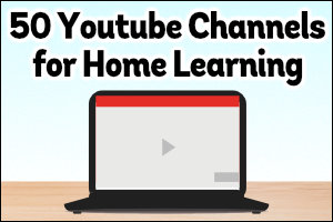50 Youtube Channels for Home Learning