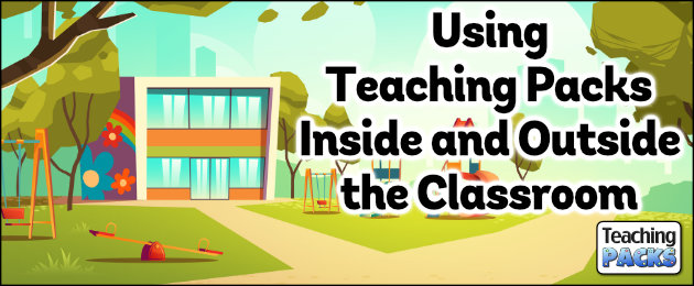 Using Teaching Packs Inside and Outside the Classroom