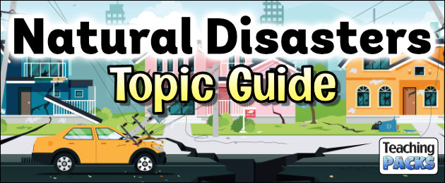Natural Disasters Topic Guide for Teachers